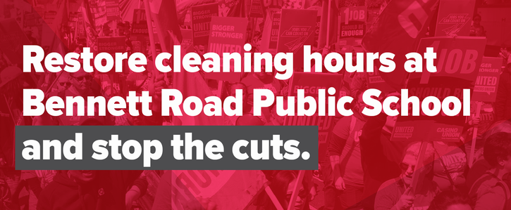 Restore cleaning hours at Bennett Road Public School and stop the cuts!
