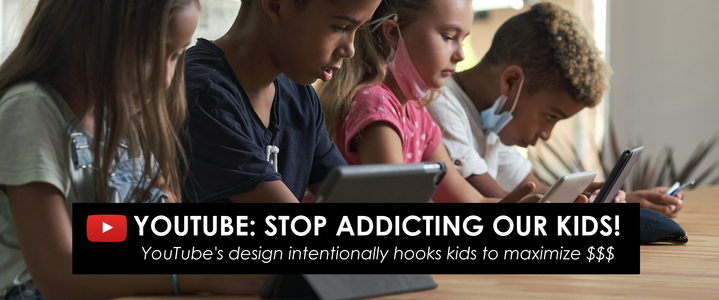 Youtube: Stop addicting our kids!