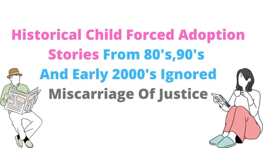 Forgotten era's of forced child adoptions
