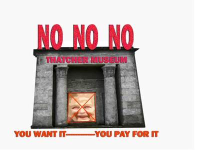 No taxpayer funding for 'Margaret Thatcher Memorial Museum & Library'.