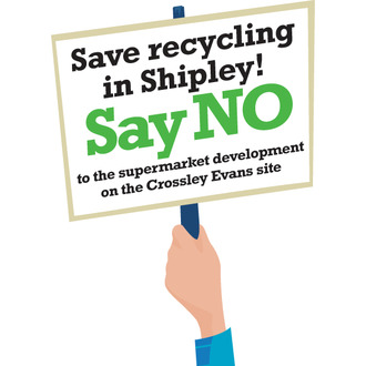 Save recycling in Shipley. Say No to supermarket development at Crossley Evans site.